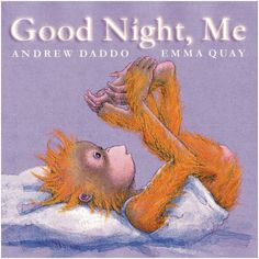Say goodnight from head to toe with baby orangutan. The soft, pastel illustrations by Emma Quay are gorgeous. Good Night, Me by Andrew Daddo.