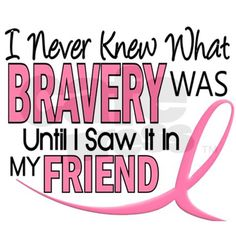"""Bravery (Friend) Breast Cancer..in my case..my daughter..I can never say this enough & all she has been through..not complaining, but embracing this hand that she has been dealt and bravely looking it in the face & giving back to others through it. 3 words sum it up for me...""""you're my hero."""""""