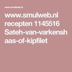 www.smulweb.nl recepten 1145516 Sateh-van-varkenshaas-of-kipfilet