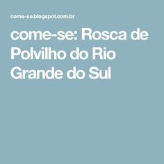 come-se: Rosca de Polvilho do Rio Grande do Sul