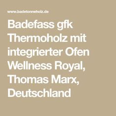 Badefass gfk Thermoholz mit integrierter Ofen Wellness Royal, Thomas Marx, Deutschland