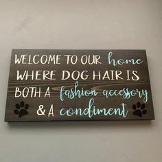 Excited to share this item from my shop: WELCOME TO OUR home where dog hair is both a fashion accessory and a condiment/dog lover signs/pet wood signs/welcome sign/christmas gifts Wood Signs Sayings, Diy Wood Signs, Vinyl Signs, Pallet Signs, Welcome Wood Sign, Welcome Home, Funny Dog Signs, Disney Sign, Shops