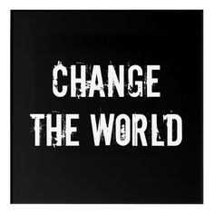 Shop CHANGE THE WORLD Acrylic Wall Art created by GoodVibesStore. Black And White Picture Wall, Black And White Wallpaper, Black Aesthetic Wallpaper, Black And White Pictures, Bedroom Wall Collage, Photo Wall Collage, Aesthetic Words, Aesthetic Pictures, Black And White Aesthetic