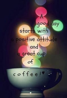A good day starts with a positive attitude and a great cup of coffee! I now enjoy a great cup of green tea! Coffee Talk, I Love Coffee, Coffee Break, My Coffee, Coffee Drinks, Coffee Shop, Coffee Cups, Coffee Lovers, Happy Coffee