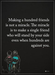 Making a hundred friends is not a miracle. The miracle is to make a single friend who will be stand by your side even when hundreds are against you.  #powerofpositivity #positivewords  #positivethinking #inspirationalquote #motivationalquotes #quotes #life #love #friends #relationship #friendship #miracle #truefriend bestfriend
