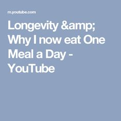 Longevity & Why I now eat One Meal a Day - YouTube