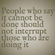 People who say it cannot be done