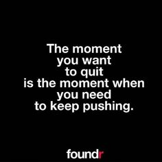 When you feel like quitting keep going!  Double tap if you agre by foundrmagazine