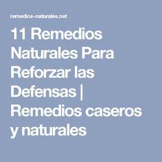 11 Remedios Naturales Para Reforzar las Defensas | Remedios caseros y naturales