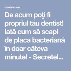 De acum poţi fi propriul tău dentist! Iată cum să scapi de placa bacteriană în doar câteva minute! - Secretele.com