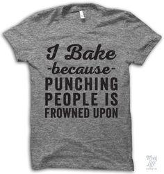 I bake because punching people is frowned upon! Cool Tee Shirts, Cool Tees, Funny Shirts, Sarcastic Shirts, St Patrick Day Shirts, Athletic Fashion, Baseball Shirts, Maternity Fashion, Shirt Designs