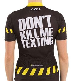 """Don't kill me texting"" cycling jersey: Louis Garneau cycling jerseys at dontkillmetexting.com"