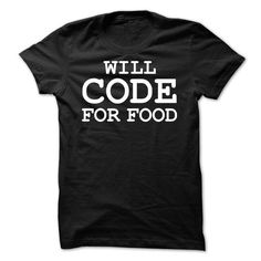 Will Code For Food T-Shirt Hoodie Sweatshirts aua. Check price ==► http://graphictshirts.xyz/?p=61494