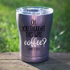 Oh You Thought This Was Coffee Tumbler Wine Tumbler Coffee Tumbler Sarcastic Saying Tumbler Insulated Mugs
