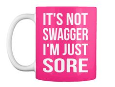 It's Not Swagger I'm Just Sore Hot Pink Mug Front