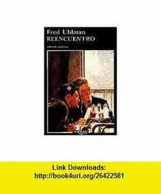 Reencuentro/Reunion (Spanish Edition) (9788472232419) Fred Uhlman , ISBN-10: 8472232417  , ISBN-13: 978-8472232419 ,  , tutorials , pdf , ebook , torrent , downloads , rapidshare , filesonic , hotfile , megaupload , fileserve