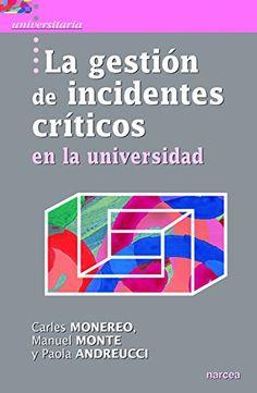 La gestión de incidentes críticos en la universidad / Carles Monereo, Manuel Monte, Paola Andreucci. Narcea, 2015
