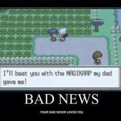 A loving father would have evolved it to a gyrados first.
