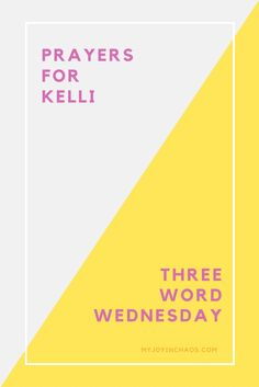 Prayers for Kelli {Three Word Wednesday}