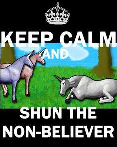 Keep calm and shun the non-believer!