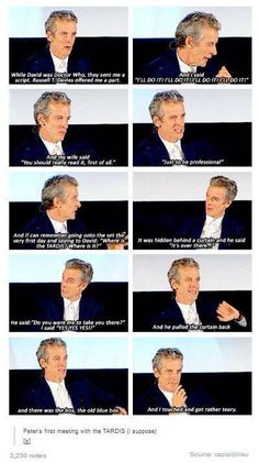 The Twelfth Doctor, and his first encounter with the TARDIS. I love the fact that he is a fanboy. I bet him and David had some really adorable fanboy moments during his episode.