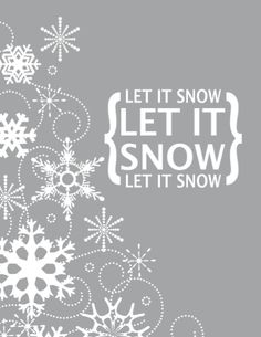 Let it snow printable and banner.  This would look really good in white vinyl on the outside of a shadow box with fake snow on the inside.