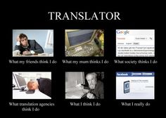 What my friends think I do what I actually do - Translator