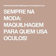 SEMPRE NA MODA: MAQUILHAGEM PARA QUEM USA OCULOS!