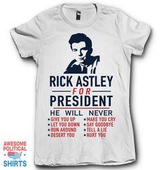 Rick Astley For President - Meme Shirts - Ideas of Meme Shirts - Rick Astley For President on a Shirts at Awesome Political Shirts Dot Com Meme Shirts, Funny Shirts, Haha Funny, Hilarious, Funny Stuff, Funny Geek, Funny Art, Awesome Stuff, Random Stuff