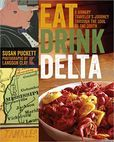 Book Cover Image. Title: Eat Drink Delta:  A Hungry Traveler's Journey through the Soul of the South, Author: Susan Puckett