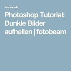 Photoshop Tutorial: Dunkle Bilder aufhellen | fotobeam
