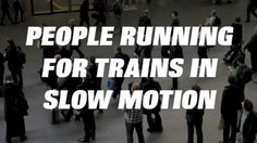 People running for trains in slow motion