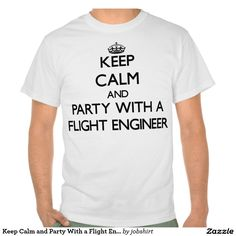 Keep Calm and Party With a Flight Engineer Tshirts