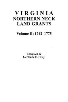 Virginia Northern Neck Land Grants, 1742-1775 [Vol. II] by Gray. $32.50. Series - Virginia Northern Neck Land Grants, 1742-1775. Publication: January 1993. Publisher: Clearfield (January 1993)