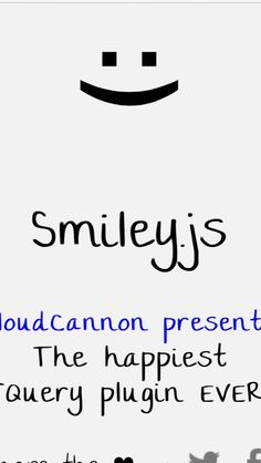 Smiley.js - The happiest JQuery plugin EVER!  http://cloudcannon.com/smileys/