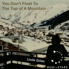 You Don't Float to The Top of A Mountain – Linda Gillan HEART of LINDA