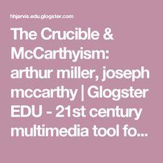 The Crucible & McCarthyism: arthur miller, joseph mccarthy | Glogster EDU - 21st century multimedia tool for educators, teachers and students