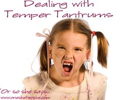 Dealing with Temper Tantrums ~ 'Or so she says...' www.oneshetwoshe.com