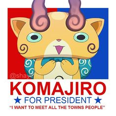 **PLEASE DO NOT REPIN**  A Komasan for president poster I made. My friend and I working on these at the moment (we are posting it to our personal instagram accounts). We are each doing our favourite Yo-Kai Watch Characters. This is one of the ones I've made (Created by s gomez and originally posted on my Instagram account).