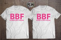 t-shirt bbf bbf shirts bbf t-shirts best friend shirts best bitches brunette blonde hair the brunette sexy crazy sexy i want it like crazy matching set matching shirts bestfriend shirt friends best friends top bitch tumblr shirt tumblr bff gift birthday gifts for her