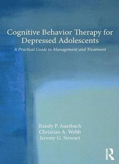 Cognitive Behavior Therapy For Depressed Adolescents: A Practical Guide To Management And Treatment PDF