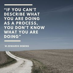 """""""If you can't describe what you are doing as a process, you don't know what you are doing."""" - W. Edwards Deming #Project #Progress"""