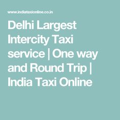 Delhi Largest Intercity Taxi service | One way and Round Trip | India Taxi Online