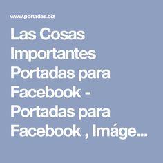 Las Cosas Importantes Portadas para Facebook -  Portadas para Facebook , Imágenes para Facebook , Portadas Timeline frases para facebook Portadas.biz