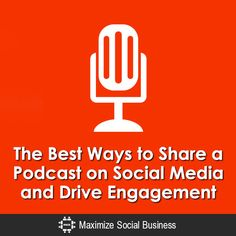 The Best Ways to Share a Podcast on Social Media and Drive Engagement