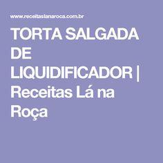 TORTA SALGADA DE LIQUIDIFICADOR | Receitas Lá na Roça