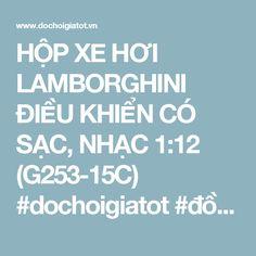 HỘP XE HƠI LAMBORGHINI ĐIỀU KHIỂN CÓ SẠC, NHẠC 1:12 (G253-15C)  #dochoigiatot #đồchơigiátốt #lamborghini #honda #bugatti #toyota #dieukhientuxa #điềukhiểntừxa #xehoidieukhien #xehơiđiềukhiển   http://www.dochoigiatot.vn/do-choi-dieu-khien-tu-xa/xe-dieu-khien-tu-xa/xe-dieu-khien-LAMBORGHINI-G253-15C