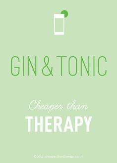 Gin & tonic, cheaper than therapy!