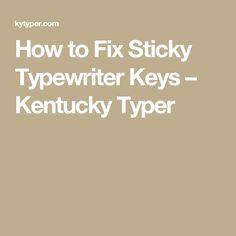 How to Fix Sticky Typewriter Keys – Kentucky Typer