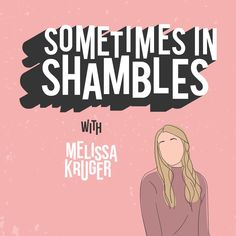 Sometimes in Shambles Podcast - The Sometimes in Shambles podcast is hosted by Melissa Kruger who is just trying to get by in her t - Goodbye Blue Monday, Podcast Tips, Losing People, All Star, Social Media Ad, Interview, Book Cover Design, Cover Art, Logo